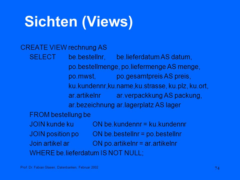 Sichten (Views) CREATE VIEW rechnung AS