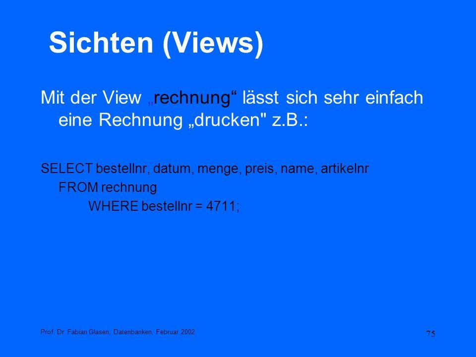 """Sichten (Views) Mit der View """"rechnung lässt sich sehr einfach eine Rechnung """"drucken z.B.: SELECT bestellnr, datum, menge, preis, name, artikelnr."""