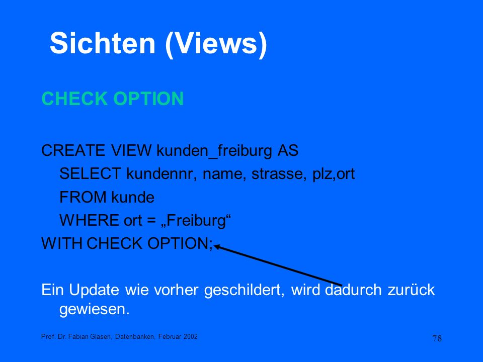 Sichten (Views) CHECK OPTION CREATE VIEW kunden_freiburg AS