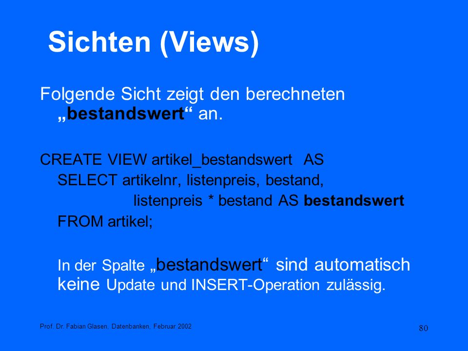 """Sichten (Views) Folgende Sicht zeigt den berechneten """"bestandswert an. CREATE VIEW artikel_bestandswert AS."""