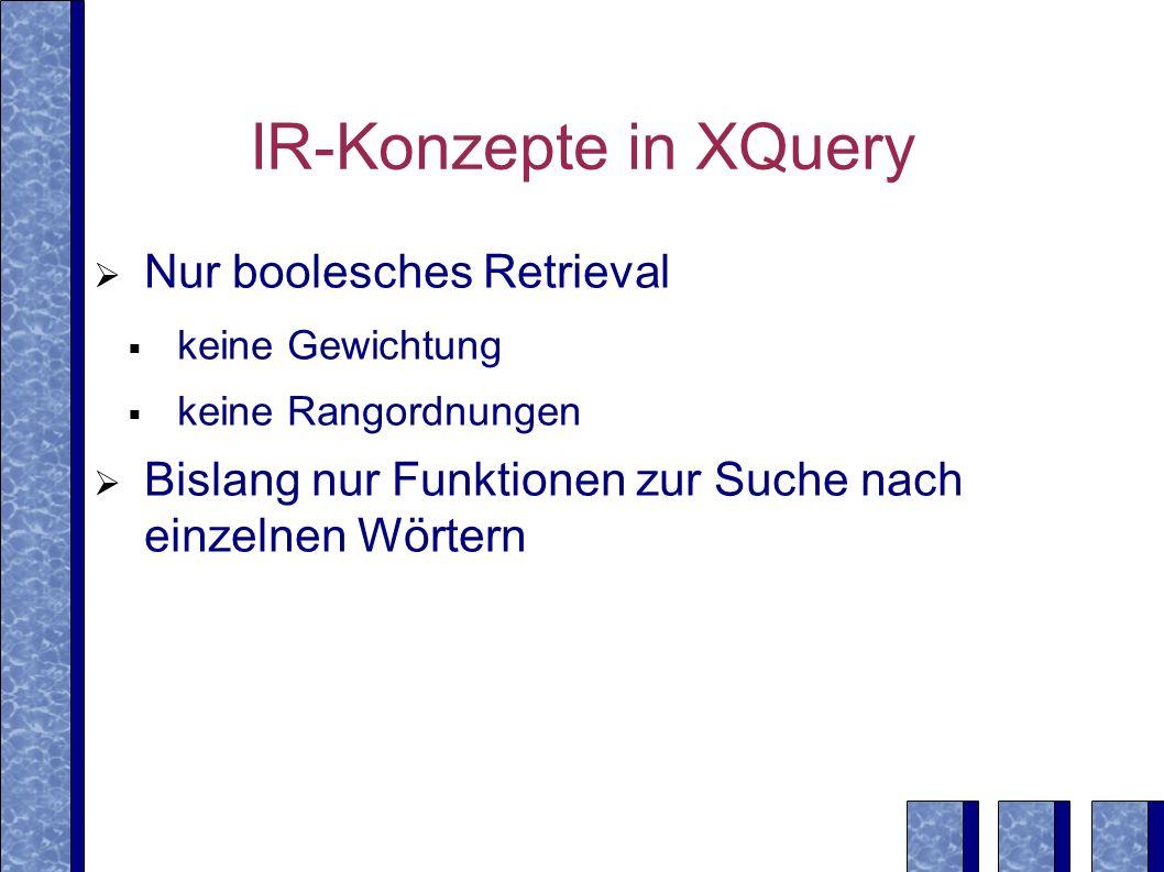 IR-Konzepte in XQuery Nur boolesches Retrieval