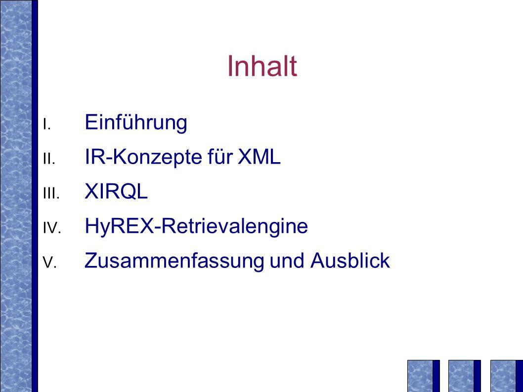 Inhalt Einführung IR-Konzepte für XML XIRQL HyREX-Retrievalengine