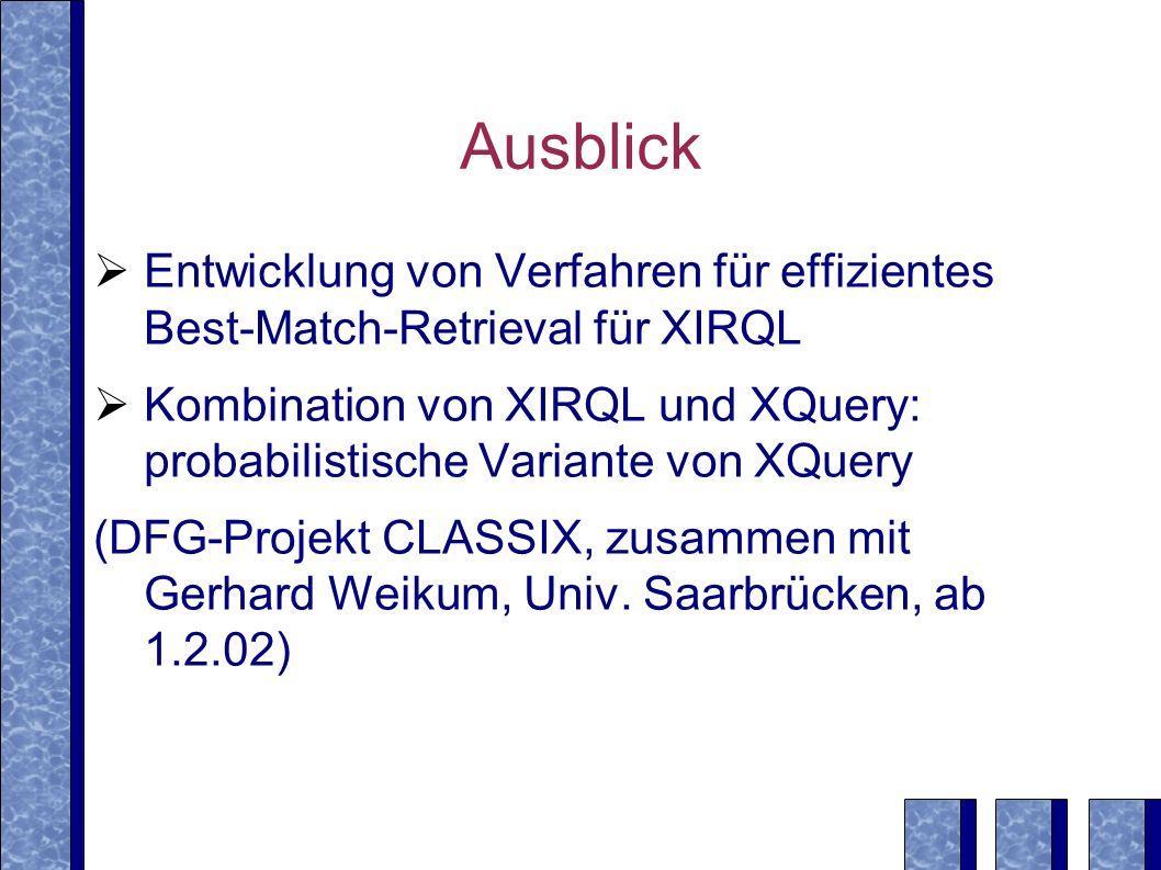 Ausblick Entwicklung von Verfahren für effizientes Best-Match-Retrieval für XIRQL.