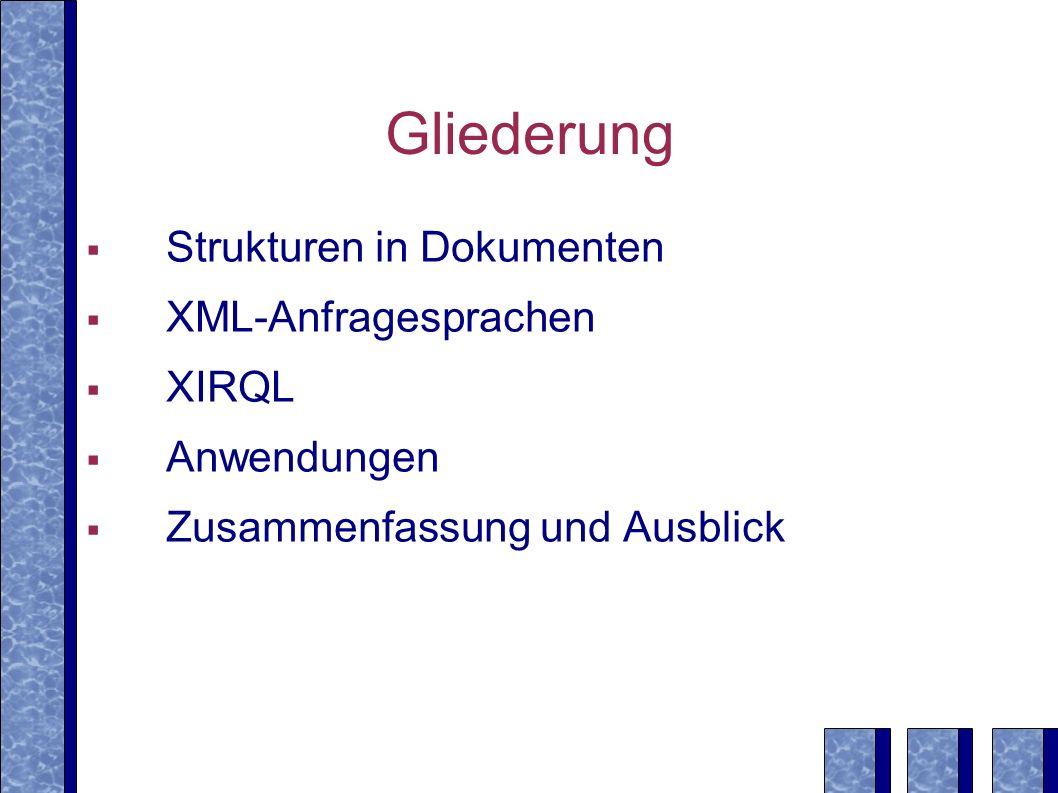 Gliederung Strukturen in Dokumenten XML-Anfragesprachen XIRQL