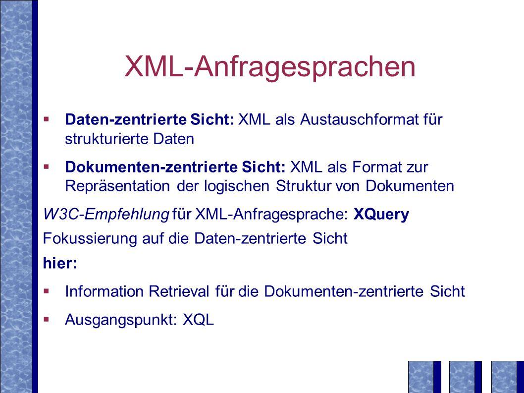 XML-Anfragesprachen Daten-zentrierte Sicht: XML als Austauschformat für strukturierte Daten.