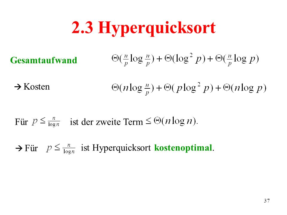 2.3 Hyperquicksort Gesamtaufwand Für ist der zweite Term