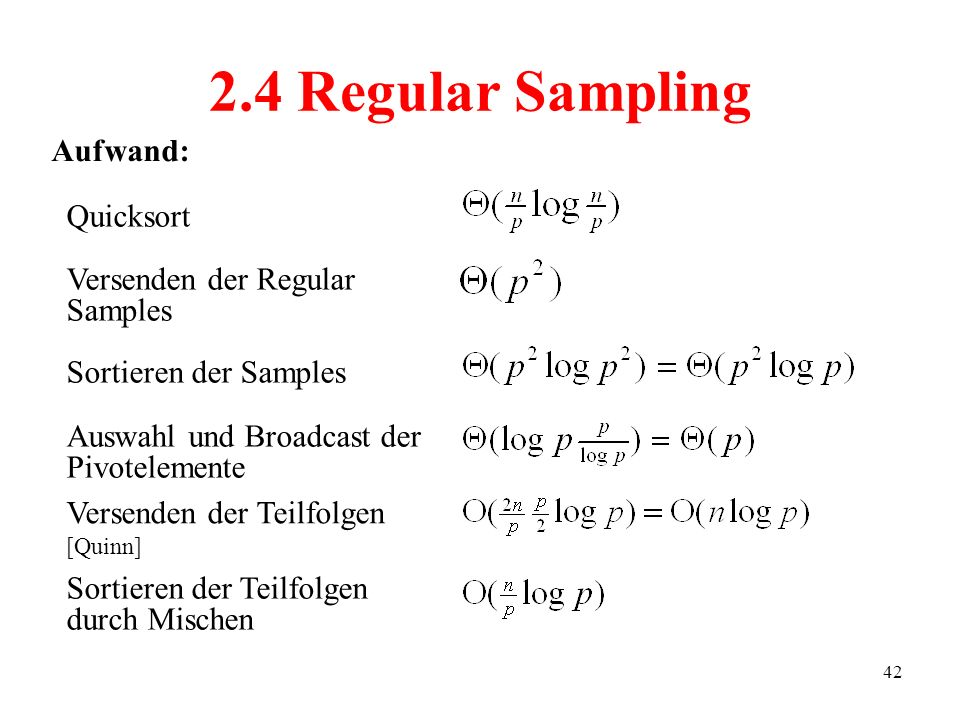 2.4 Regular Sampling Aufwand: Quicksort Versenden der Regular Samples