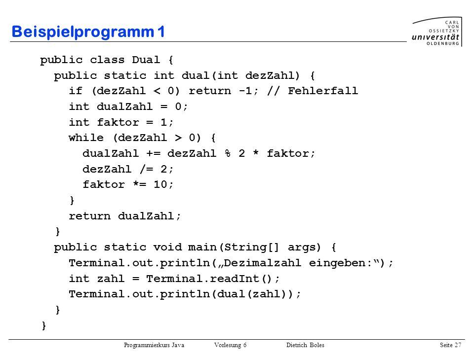 Beispielprogramm 1 public class Dual {