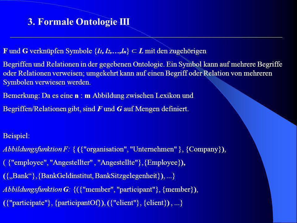 3. Formale Ontologie III F und G verknüpfen Symbole {l1, l2,…,ln} ⊂ L mit den zugehörigen.