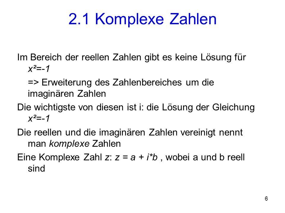 2.1 Komplexe Zahlen Im Bereich der reellen Zahlen gibt es keine Lösung für x²=-1. => Erweiterung des Zahlenbereiches um die imaginären Zahlen.