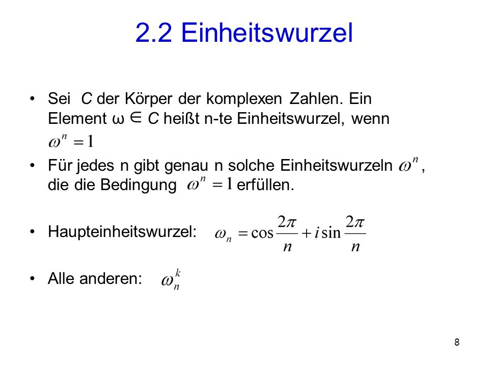 2.2 Einheitswurzel Sei C der Körper der komplexen Zahlen. Ein Element ω C heißt n-te Einheitswurzel, wenn.