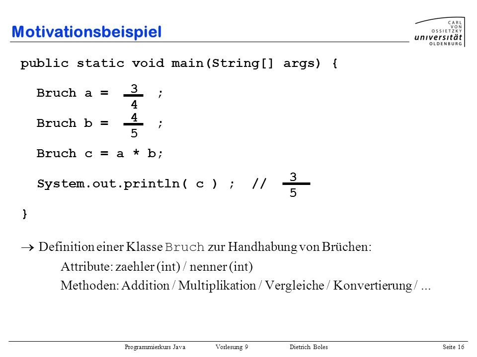 Motivationsbeispiel public static void main(String[] args) {