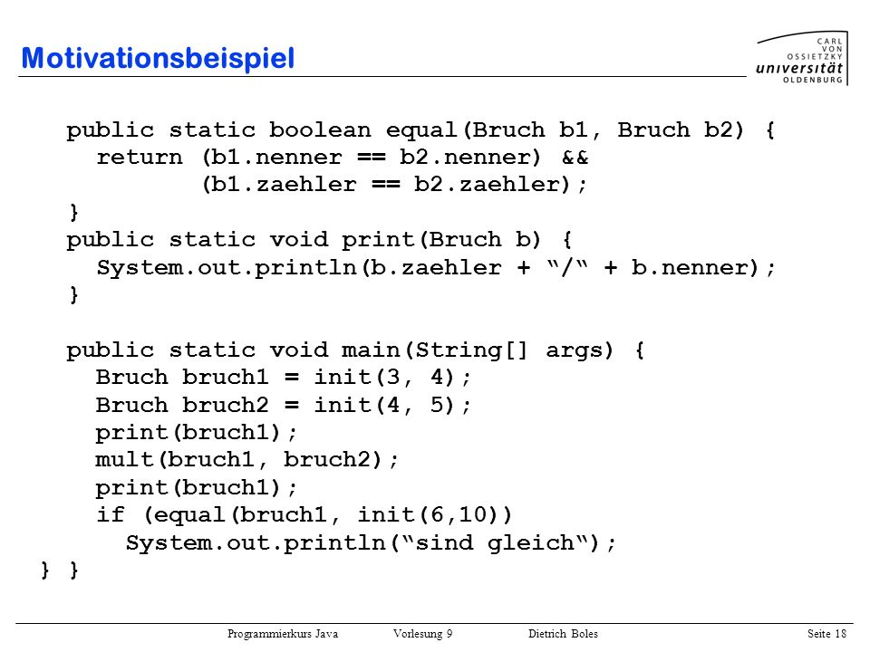 Motivationsbeispiel public static boolean equal(Bruch b1, Bruch b2) {