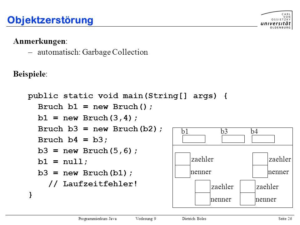 Objektzerstörung Anmerkungen: automatisch: Garbage Collection