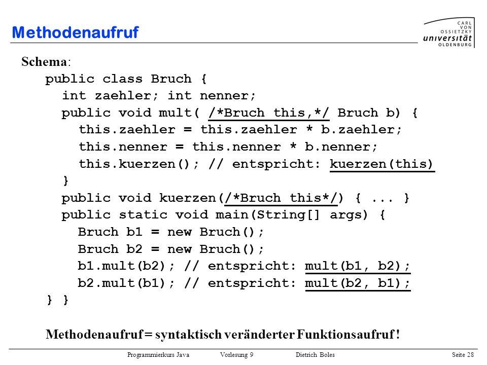 Methodenaufruf Schema: public class Bruch { int zaehler; int nenner;
