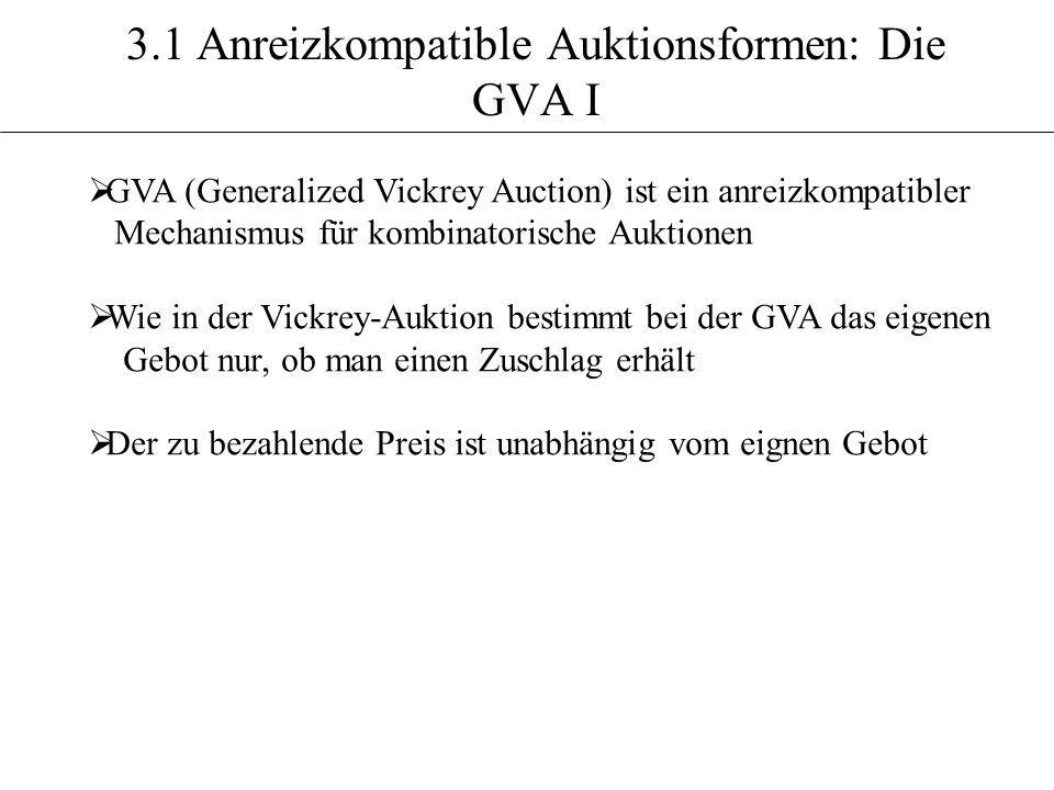 3.1 Anreizkompatible Auktionsformen: Die GVA I