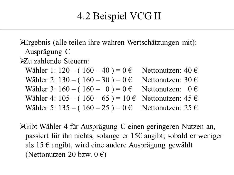 4.2 Beispiel VCG II Ergebnis (alle teilen ihre wahren Wertschätzungen mit): Ausprägung C. Zu zahlende Steuern: