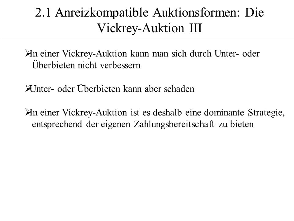 2.1 Anreizkompatible Auktionsformen: Die Vickrey-Auktion III
