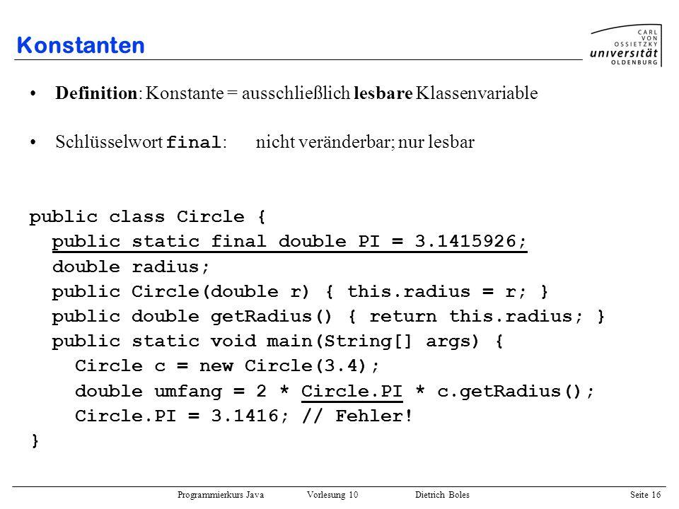 Konstanten Definition: Konstante = ausschließlich lesbare Klassenvariable. Schlüsselwort final: nicht veränderbar; nur lesbar.