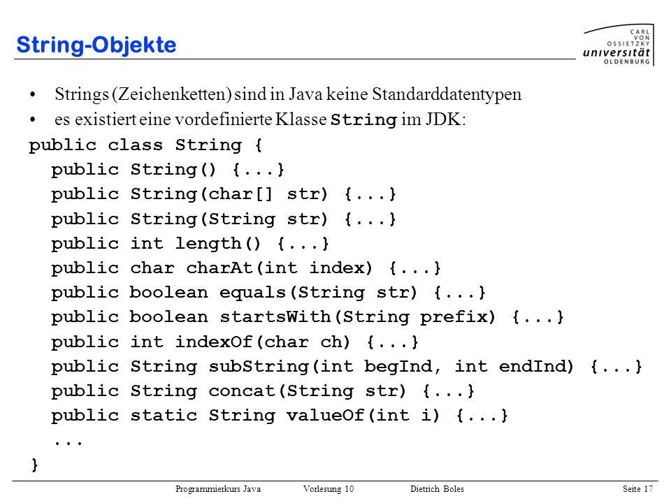 String-Objekte Strings (Zeichenketten) sind in Java keine Standarddatentypen. es existiert eine vordefinierte Klasse String im JDK: