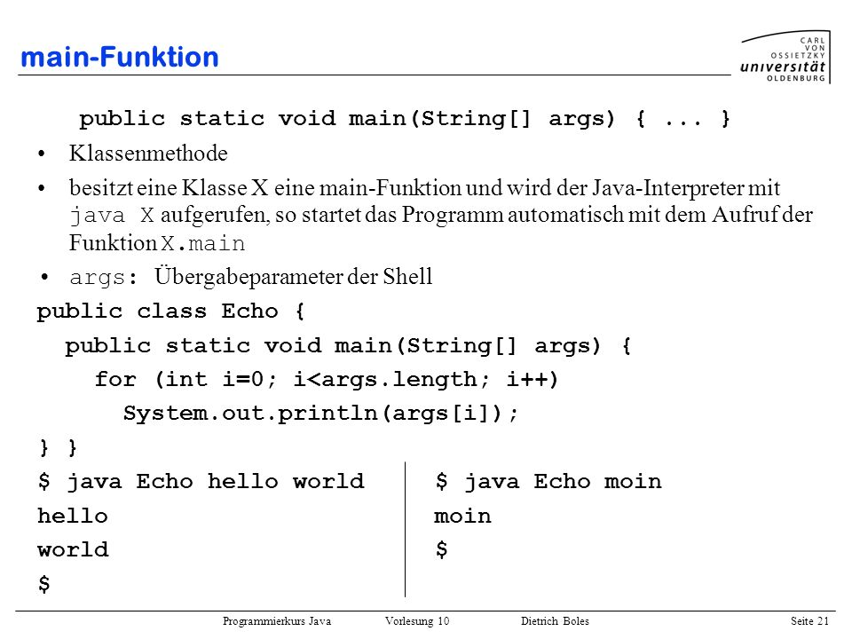 main-Funktion public static void main(String[] args) { ... }