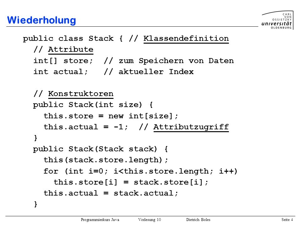 Wiederholung public class Stack { // Klassendefinition // Attribute