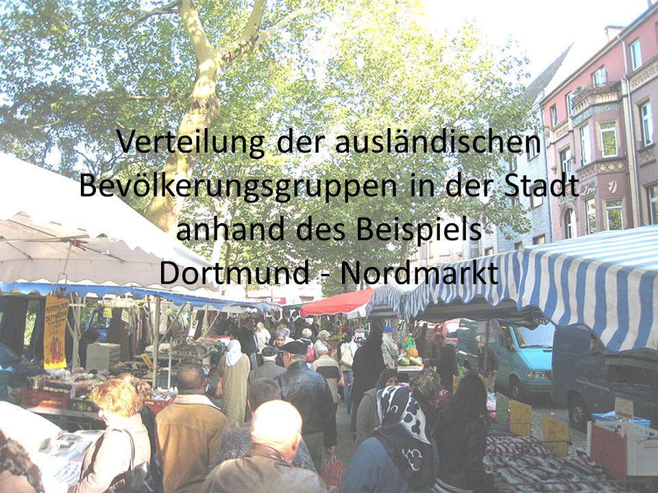 Verteilung der ausländischen Bevölkerungsgruppen in der Stadt anhand des Beispiels Dortmund - Nordmarkt