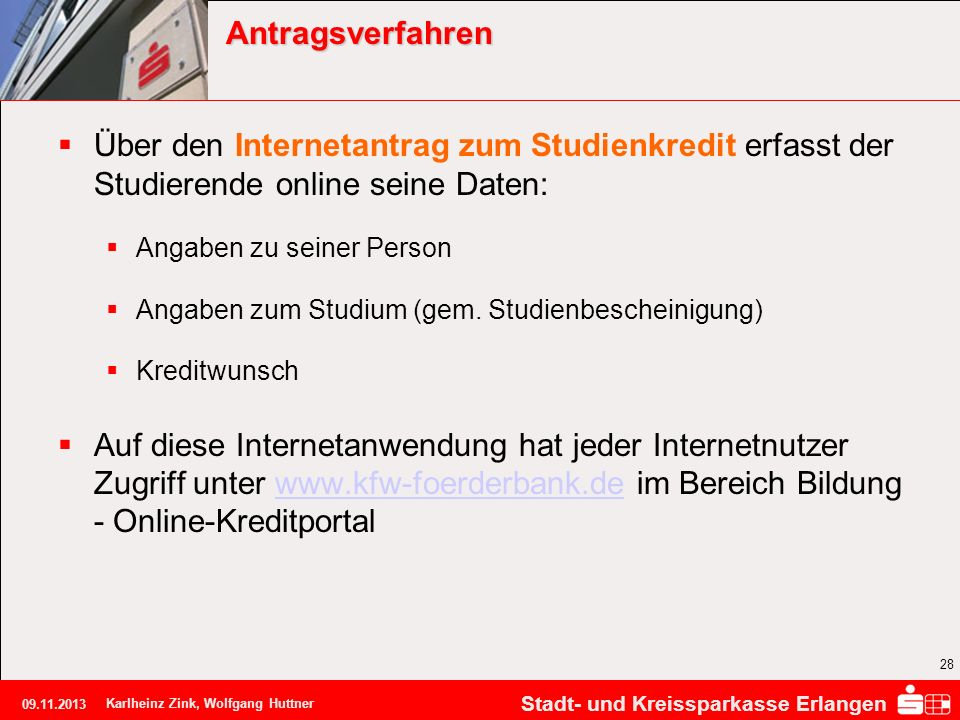 Antragsverfahren Über den Internetantrag zum Studienkredit erfasst der Studierende online seine Daten: