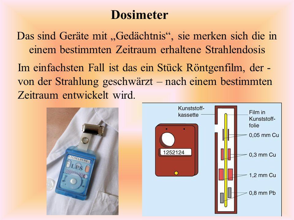 """Dosimeter Das sind Geräte mit """"Gedächtnis , sie merken sich die in einem bestimmten Zeitraum erhaltene Strahlendosis."""