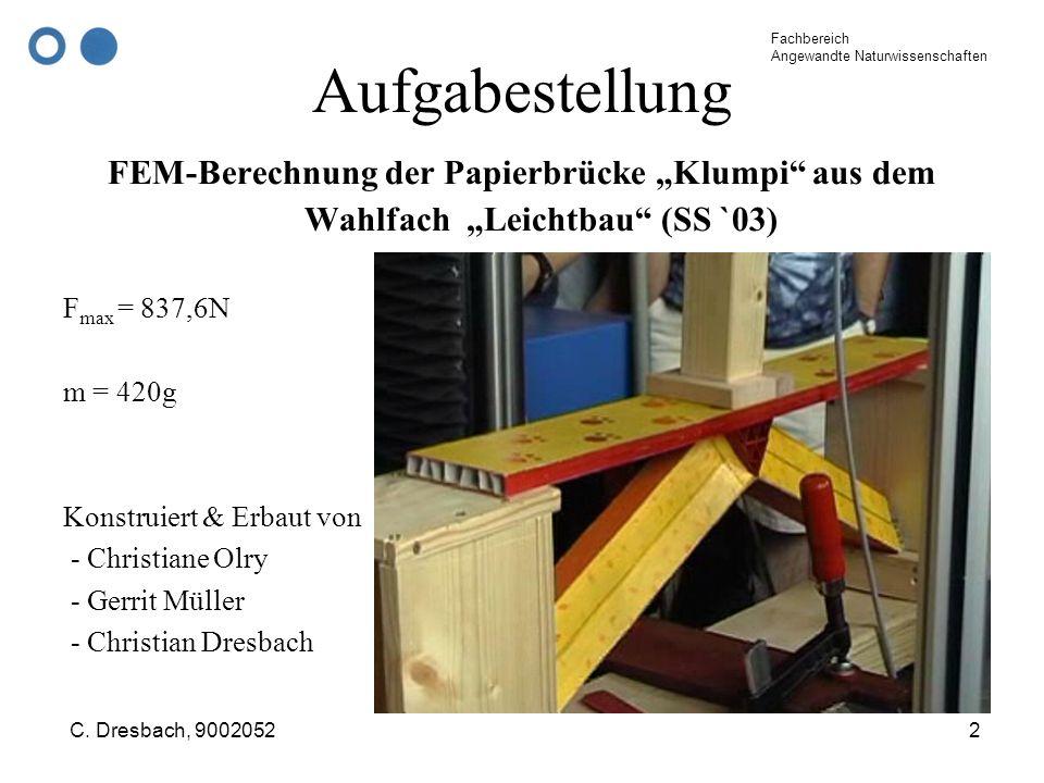 "Aufgabestellung FEM-Berechnung der Papierbrücke ""Klumpi aus dem Wahlfach ""Leichtbau (SS `03) Fmax = 837,6N."