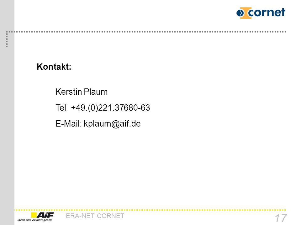 Kontakt: Kerstin Plaum Tel +49.(0)221.37680-63 E-Mail: kplaum@aif.de