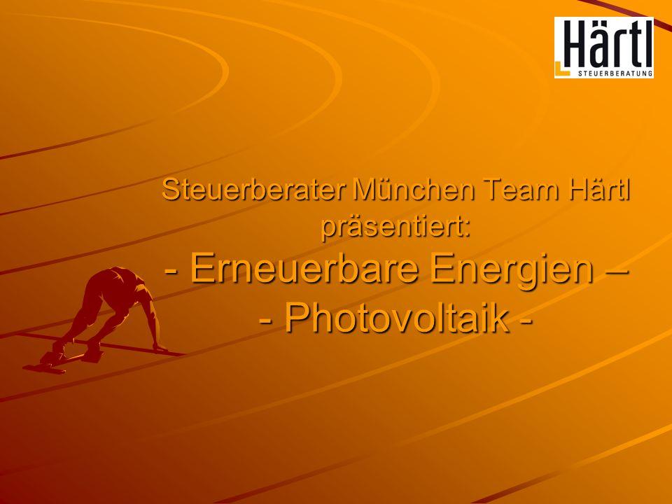 Steuerberater München Team Härtl präsentiert: - Erneuerbare Energien – - Photovoltaik -