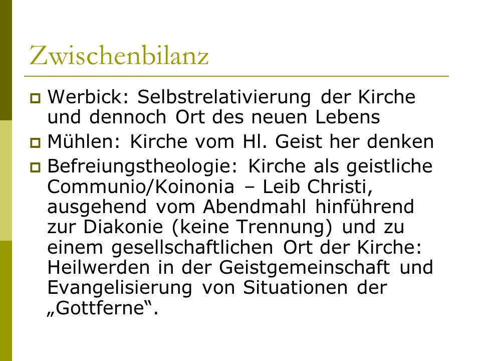 Zwischenbilanz Werbick: Selbstrelativierung der Kirche und dennoch Ort des neuen Lebens. Mühlen: Kirche vom Hl. Geist her denken.