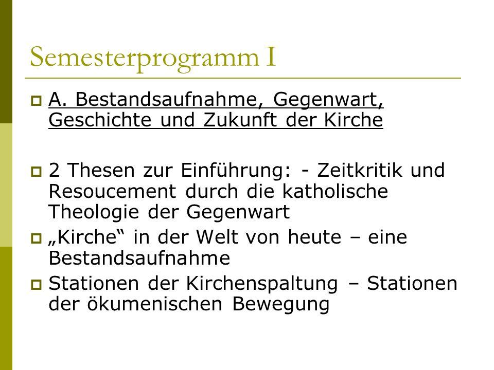 Semesterprogramm I A. Bestandsaufnahme, Gegenwart, Geschichte und Zukunft der Kirche.