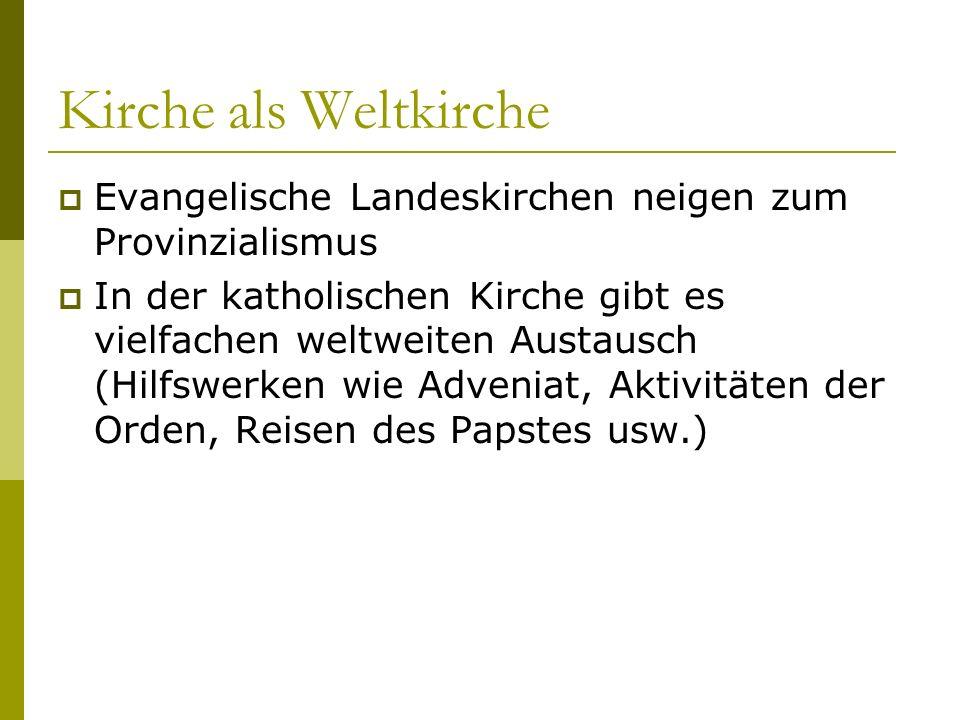 Kirche als Weltkirche Evangelische Landeskirchen neigen zum Provinzialismus.