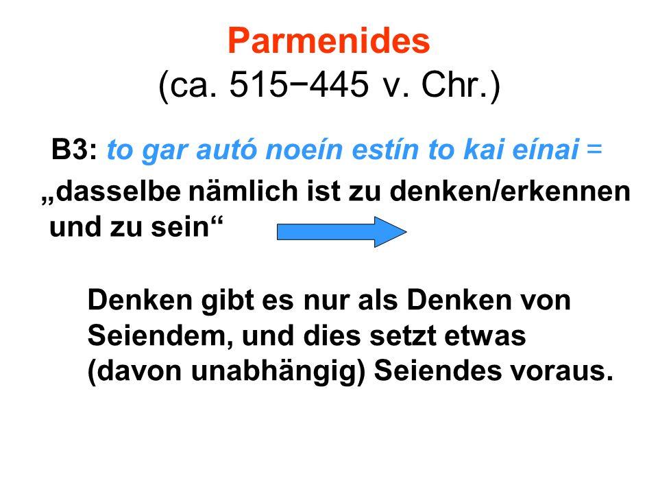 """Parmenides (ca. 515−445 v. Chr.) B3: to gar autó noeín estín to kai eínai = """"dasselbe nämlich ist zu denken/erkennen."""