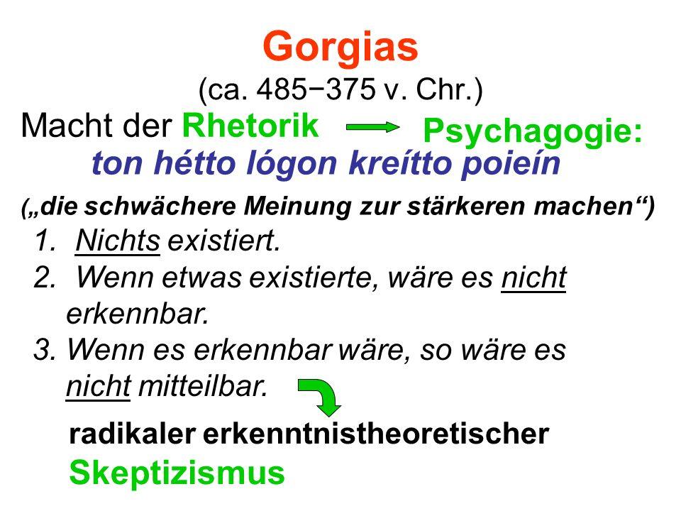 Gorgias (ca. 485−375 v. Chr.) Macht der Rhetorik Psychagogie: