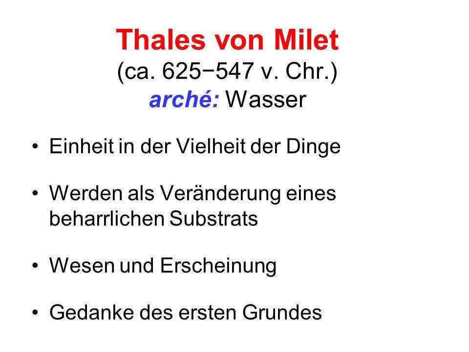 Thales von Milet (ca. 625−547 v. Chr.) arché: Wasser