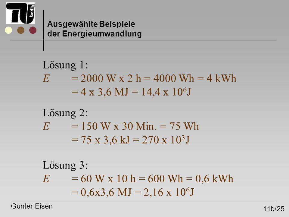 Lösung 2: E = 150 W x 30 Min. = 75 Wh = 75 x 3,6 kJ = 270 x 103J