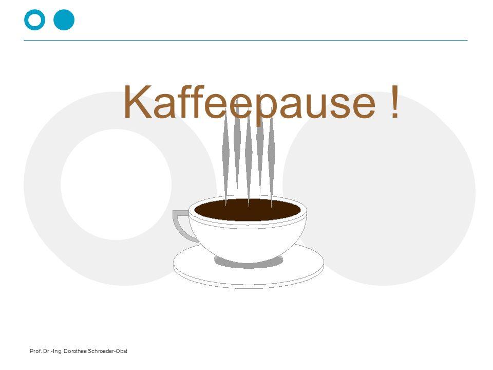 Kaffeepause ! Prof. Dr.-Ing. Dorothee Schroeder-Obst