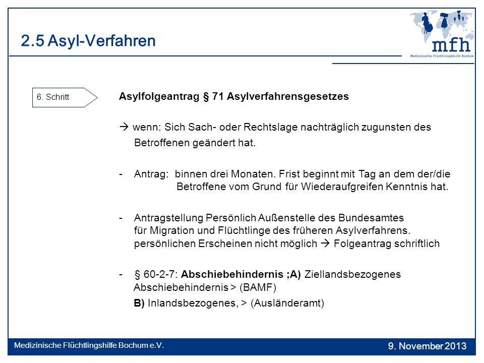 2.5 Asyl-Verfahren 6. Schritt Asylfolgeantrag § 71 Asylverfahrensgesetzes.  wenn: Sich Sach- oder Rechtslage nachträglich zugunsten des.