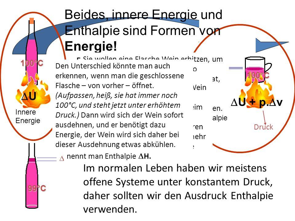 Beides, innere Energie und Enthalpie sind Formen von Energie!