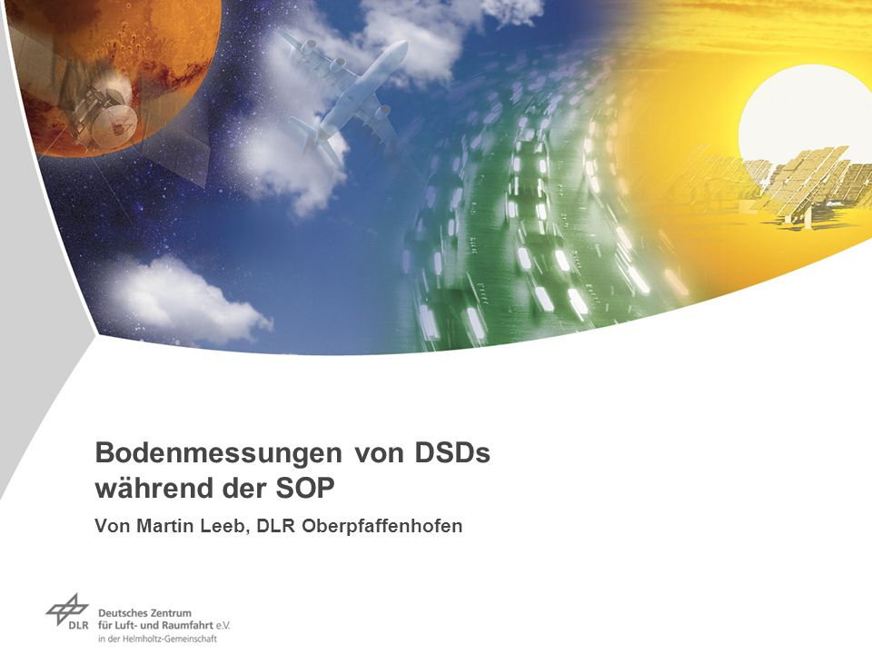 Bodenmessungen von DSDs während der SOP Von Martin Leeb, DLR Oberpfaffenhofen