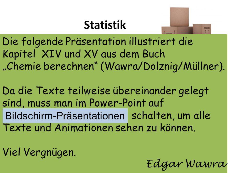"""StatistikDie folgende Präsentation illustriert die Kapitel XIV und XV aus dem Buch """"Chemie berechnen (Wawra/Dolznig/Müllner)."""