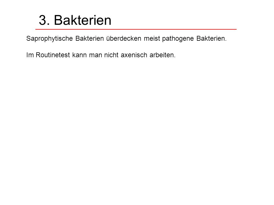 3. Bakterien Saprophytische Bakterien überdecken meist pathogene Bakterien.