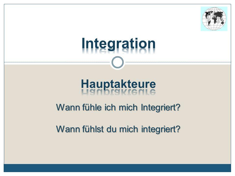 Integration Hauptakteure Wann fühle ich mich Integriert