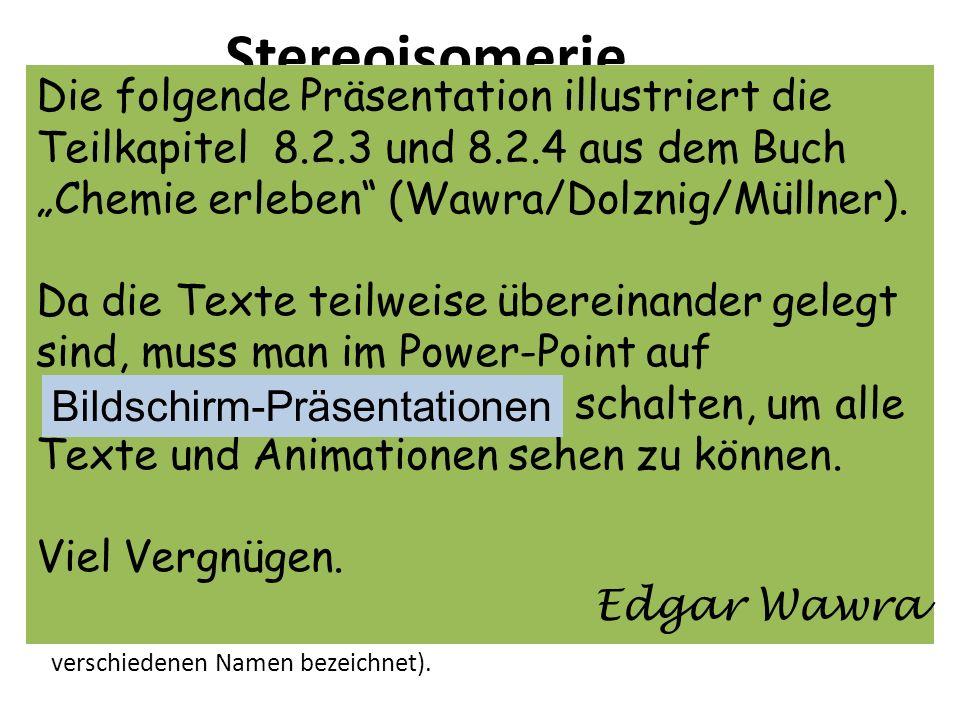 """Stereoisomerie Die folgende Präsentation illustriert die Teilkapitel 8.2.3 und 8.2.4 aus dem Buch """"Chemie erleben (Wawra/Dolznig/Müllner)."""