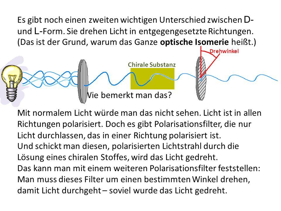 (Das ist der Grund, warum das Ganze optische Isomerie heißt.)