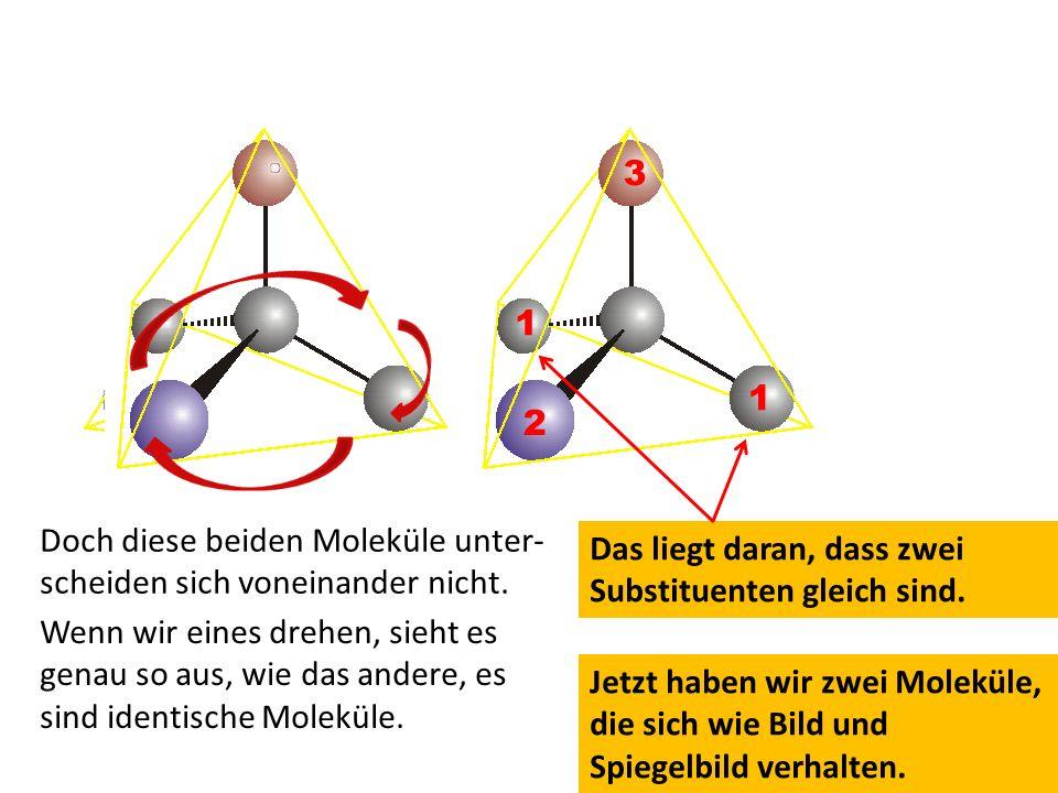 3 1. 1. 2. Doch diese beiden Moleküle unter-scheiden sich voneinander nicht. Das liegt daran, dass zwei Substituenten gleich sind.