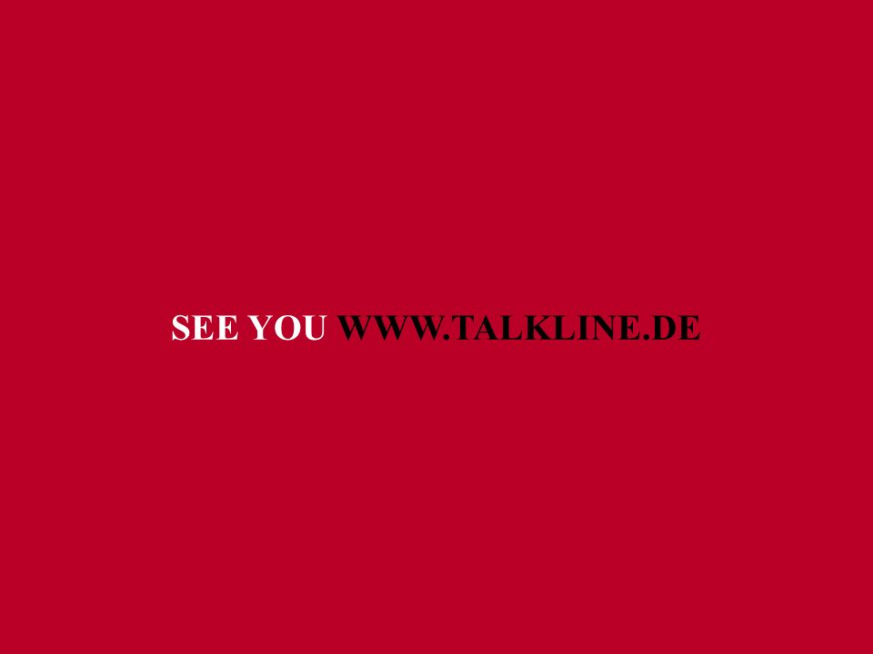LETZTE SEITE SEE YOU WWW.TALKLINE.DE
